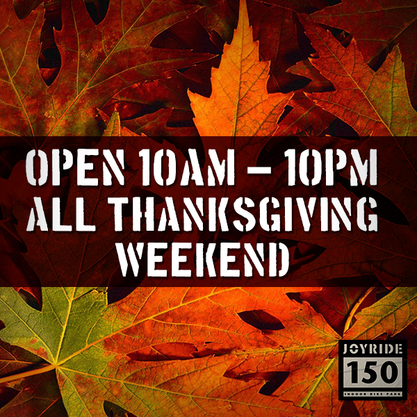 We will be open 10am – 10pm all Thanksgiving weekend and Thanksgiving Monday